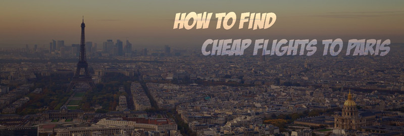 Cheap flights to Paris. How to buy discounted airline tickets